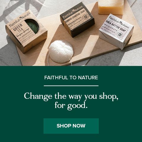 Faithful to Nature. Change the way you shop, for good.